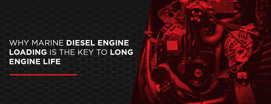 Why Marine Diesel Engine Loading Is the Key to Long Engine Life